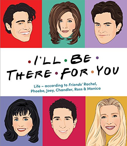 I'll Be There For You: Life – according to Friends' Rachel, Phoebe, Joey, Chandler, Ross & Monica par Emma Lewis