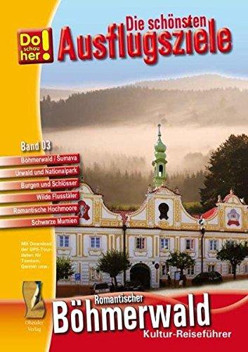 Kultur-Reiseführer Böhmerwald-Sumava (CR): Die schönsten Ausflugsziele - Do schau her! Band 3 (Kulturreiseführer Do schau her)