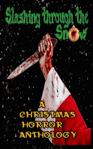Slashing through the Snow: A Christmas Horror Anthology