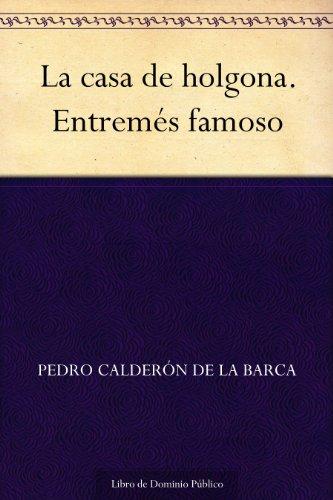 La casa de holgona. Entremés famoso por Pedro Calderón de la Barca