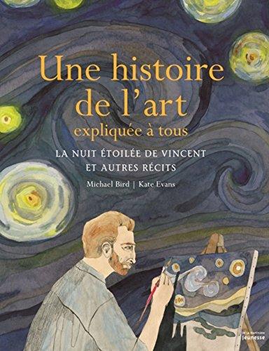 Une histoire de l'art expliquée à tous : La nuit étoilée de Vincent et autres récits