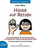 Hände auf Reisen: Neue Gebärdenlieder für die Wortschatzkiste mit Gebärden der Deutschen Gebärdensprache