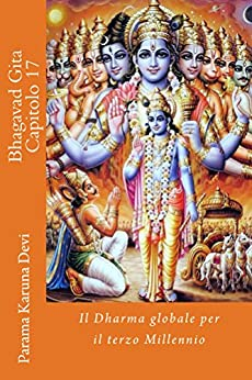 Bhagavad gita: capitolo 17: il Dharma globale per il terzo Millennio di [Devi, Parama]