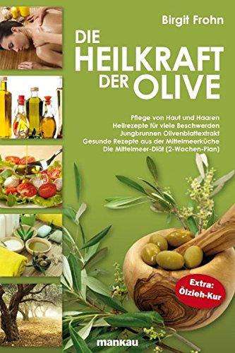 Preisvergleich Produktbild Die Heilkraft der Olive: Pflege von Haut und Haaren. Heilrezepte für viele Beschwerden. Jungbrunnen Olivenblattextrakt. Gesunde Rezepte aus der ... (2-Wochen-Plan). Extra: Ölzieh-Kur