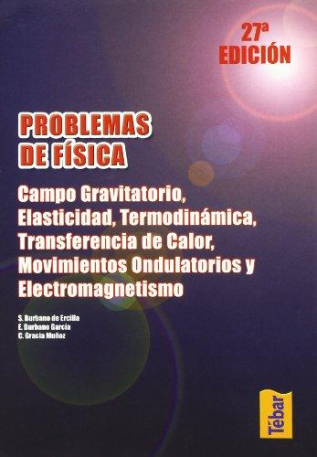 Problemas de Física. Campo gravitatorio, elasticidad, termodinámica, transferencia de calor, movimientos ondulatorios y electromagnetismo
