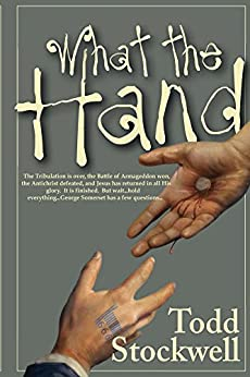 What the Hand: A Novel About the End of the World and Beyond (English Edition) von [Stockwell, Todd]