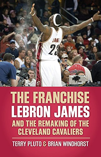 The Franchise: Lebron James and the Remaking of the Cleveland Cavaliers por Terry Pluto