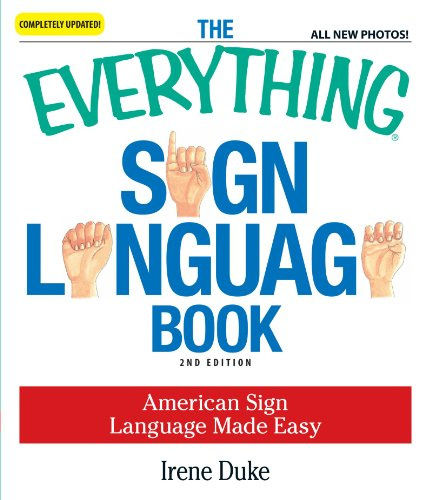 The Everything Sign Language Book: American Sign Language Made Easy . . . All new photos! (Everything (Language & Writing)) (American Sign Language Alphabet)