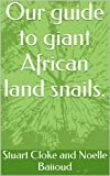 Our guide to giant African land snails.