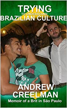 Trying To Understand Brazilian Culture: Memoir of a Brit in São Paulo by [Creelman, Andrew]