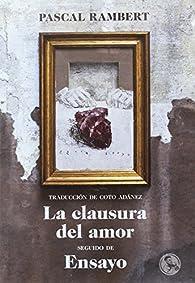 La clausura del amor, seguido de Ensayo par Pascal Rambert