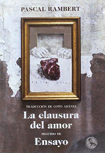 La clausura del amor, seguido de Ensayo (Libros Robados) por Pascal Rambert