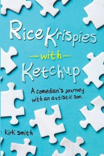 rice-krispies-with-ketchup-a-comedians-journey-with-an-autistic-child-by-kirk-n-smith-2013-04-16