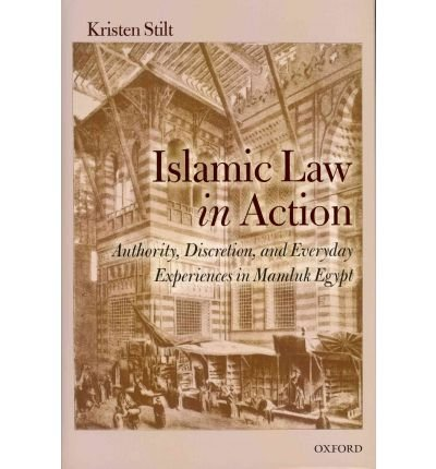 [(Islamic Law in Action: Authority, Discretion, and Everyday Experiences in Mamluk Egypt )] [Author: Kristen Stilt] [Mar-2012]