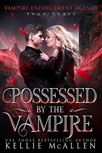 Possessed by the Vampire: A Paranormal Romance (Vampire Enforcement Agency  Book 3)