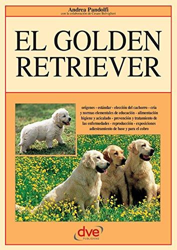 El golden retriever: Orígenes - estándar - elección del cachorro - cría y normas elementales de educación - alimentación higiene