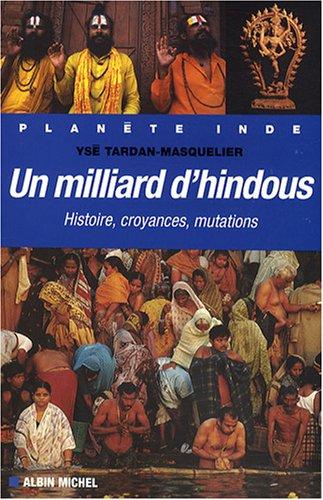 Un milliard d'hindous : Histoire, croyances, mutations par Ysé Tardan-Masquelier