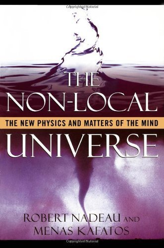 The Non-Local Universe: The New Physics and Matters of the Mind by Nadeau, Robert, Kafatos, Menas (2001) Paperback