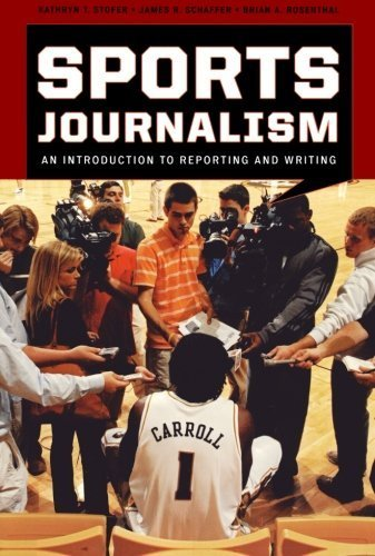 Sports Journalism: An Introduction to Reporting and Writing by Kathryn T. Stofer (2009-10-15)