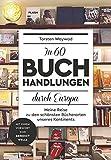 In 60 Buchhandlungen durch Europa: Meine Reise zu den schönsten Bücherorten unseres Kontinents - Torsten Woywod