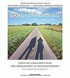 Landvermessung: Durch die L?neburger Heide von Arno Schmidt zu Walter Kempowski. Ein Wandertagebuch