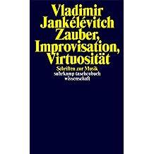 Zauber, Improvisation, Virtuosität: Schriften zur Musik (suhrkamp taschenbuch wissenschaft)