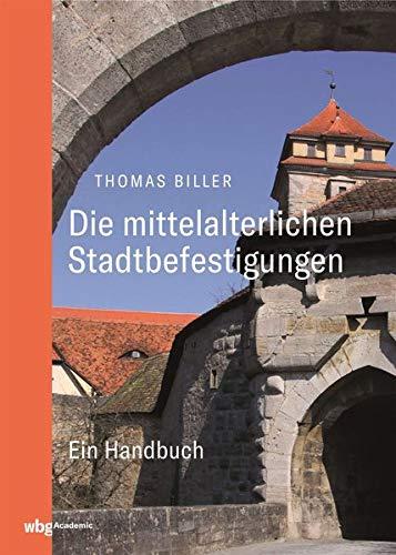 Die mittelalterlichen Stadtbefestigungen im deutschsprachigen Raum: Ein Handbuch