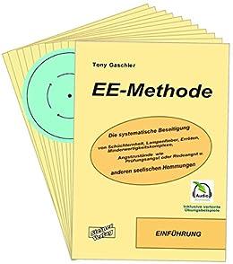 EE-Methode: Die systematische Beseitigung von Schüchternheit, Lampenfieber, Erröten, Minderwertigkeitskomplexe, Angstzustände wie Prüfungsangst oder Redeangst und anderen seelischen Hemmungen