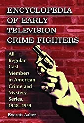 Encyclopedia of Early Television Crime Fighters: All Regular Cast Members in American Crime and Mystery Series, 1948????1959 by Everett Aaker (2006-08-30)