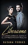 Image de Libérame: La Empresaria de Éxito y El Empresario sin Reglas (Novela Romántica y Erótica en Español: Alma Gemela)