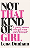 By Lena Dunham Not That Kind of Girl: A Young Woman Tells You What She's Learned [Hardcover]