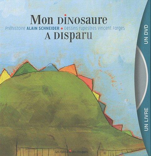 Mon dinosaure a disparu - Livre + DVD par Vincent Farges, Alain Schneider