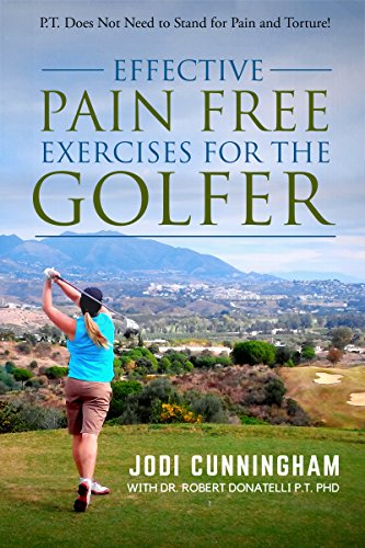 P.T. Does Not Need to Stand for Pain and Torture! Effective Pain Free Exercises for the Golfer (English Edition)