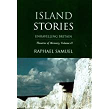 2: Island Stories: Unravelling Britain (Theatres of Memory)