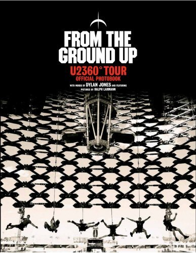 From the Ground Up: U2 360? Tour Official Photobook by Dylan Jones (2014-04-01) (U2 360 Tour)