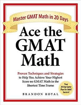 Ace the GMAT Math: Master GMAT Math in 20 Days by [Royal, Brandon]