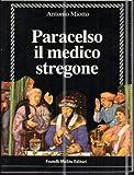 Scarica Libro PARACELSO IL MEDICO STREGONE MIOTTO ANTONIO (PDF,EPUB,MOBI) Online Italiano Gratis