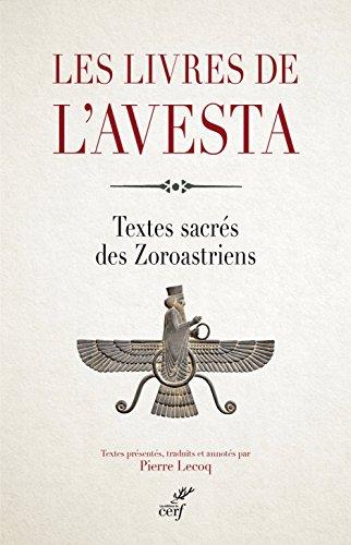 Les livres de l'Avesta : Les textes sacrés des Zoroastriens ou Mazdéens