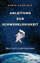 Anleitung zur Schwerelosigkeit: Was wir im All fürs Leben lernen können (German Edition)