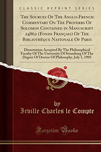 The Sources Of The Anglo-French Commentary On The Proverbs Of Solomon Contained in Manuscript 24862 (Fonds Français) Of The Bibliothèque Nationale Of ... Of The University Of Strassburg Of The Degree