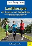 Lauftherapie mit Kindern und Jugendlichen: Psychische Gesundheit und Leistungsfähigkeit durch ausdauerndes Laufen (Edition Sport & Freizeit, Band 18)