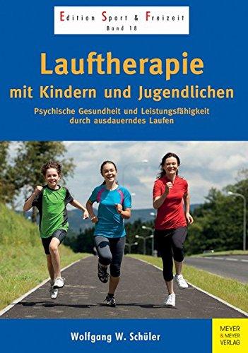 Lauftherapie mit Kindern und Jugendlichen: Psychische Gesundheit und Leistungsfähigkeit durch ausdauerndes Laufen (Edition Sport & Freizeit)