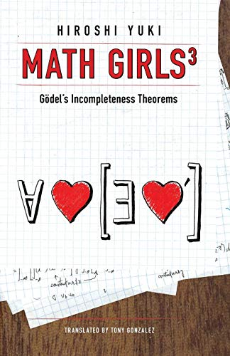 Math Girls 3: Godel's Incompleteness Theorems -