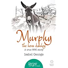 Murphy the Hero Donkey: A true WW1 story (HarperTrue Friend – A Short Read)