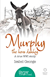Murphy the Hero Donkey: A true WW1 story (HarperTrue Friend - A Short Read)