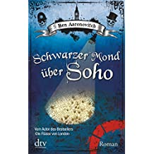 Schwarzer Mond über Soho: Roman (Die Flüsse-von-London-Reihe (Peter Grant))