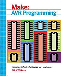 [Make: AVR Programming: Learning to Write Software for Hardware] (By: Elliot Williams) [published: February, 2014]