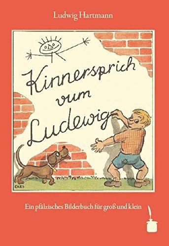 Kinnersprich vum Ludewig: Ein pfälzisches Bilderbuch in Reimen für gross und klein