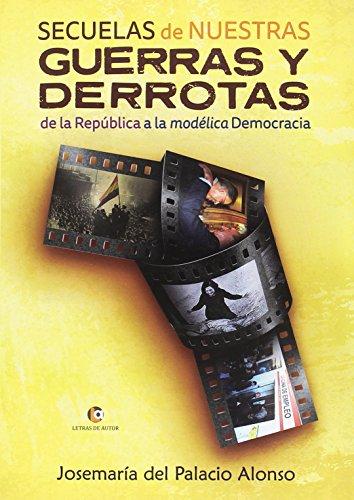 Secuelas de nuestras guerras y derrotas: De la República a la modélica Democracia por Josemari Del Palacio  Alonso