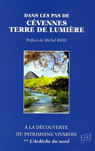 Dans les pas de Cévennes Terre de Lumière : A la découverte du patrimoine vivarois Tome 2, L'Ardèche du nord